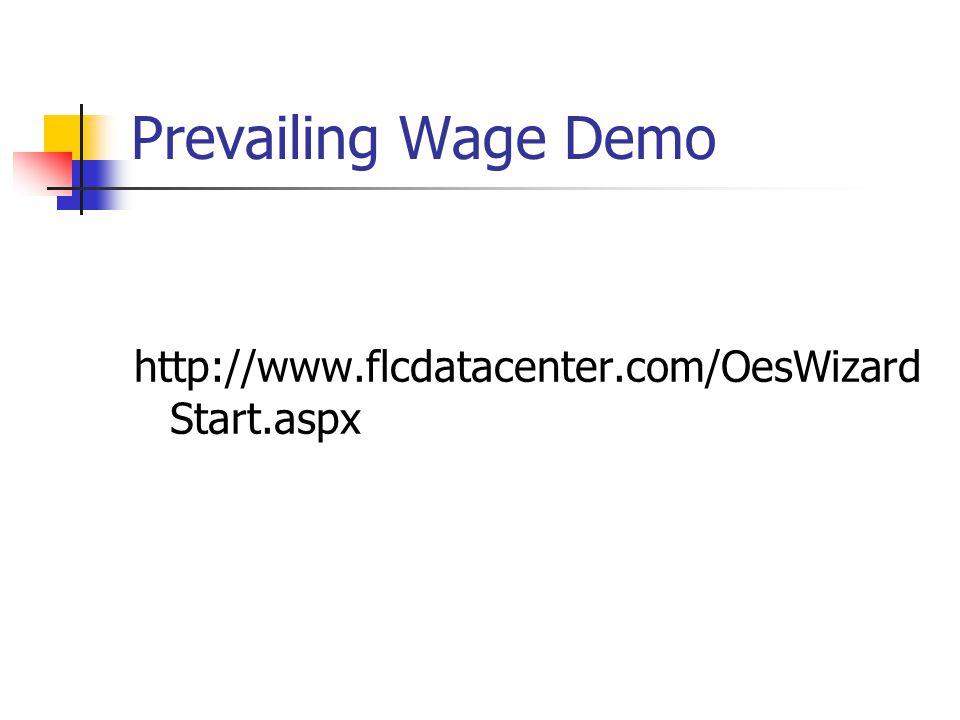 Prevailing Wage Demo http://www.flcdatacenter.com/OesWizard Start.aspx