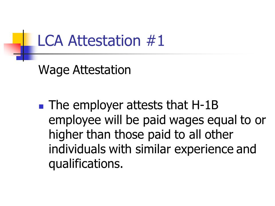 LCA Attestation #1 Wage Attestation The employer attests that H-1B employee will be paid wages equal to or higher than those paid to all other individ