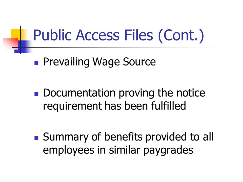 Public Access Files (Cont.) Prevailing Wage Source Documentation proving the notice requirement has been fulfilled Summary of benefits provided to all