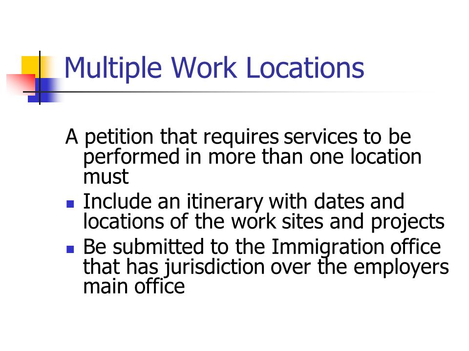 Multiple Work Locations A petition that requires services to be performed in more than one location must Include an itinerary with dates and locations