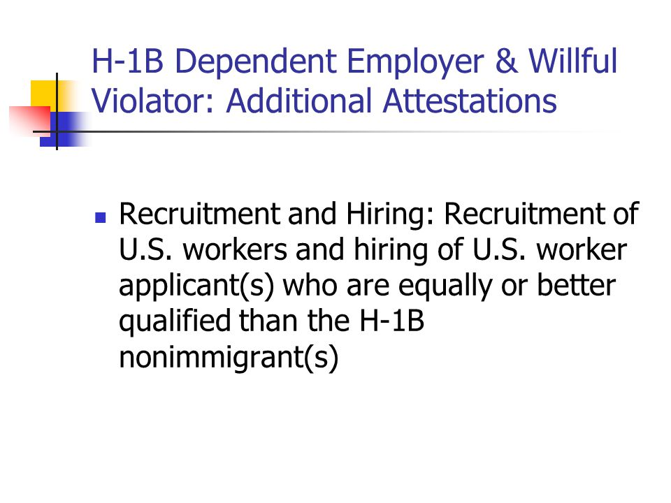 H-1B Dependent Employer & Willful Violator: Additional Attestations Recruitment and Hiring: Recruitment of U.S. workers and hiring of U.S. worker appl