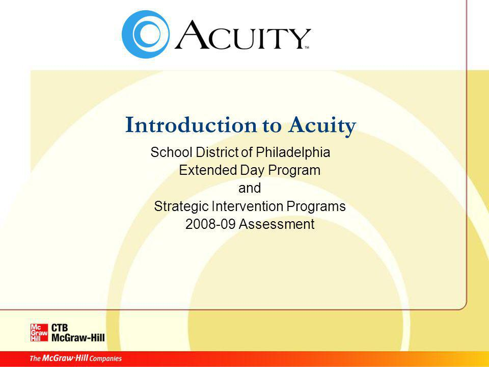 Introduction to Acuity School District of Philadelphia Extended Day Program and Strategic Intervention Programs 2008-09 Assessment