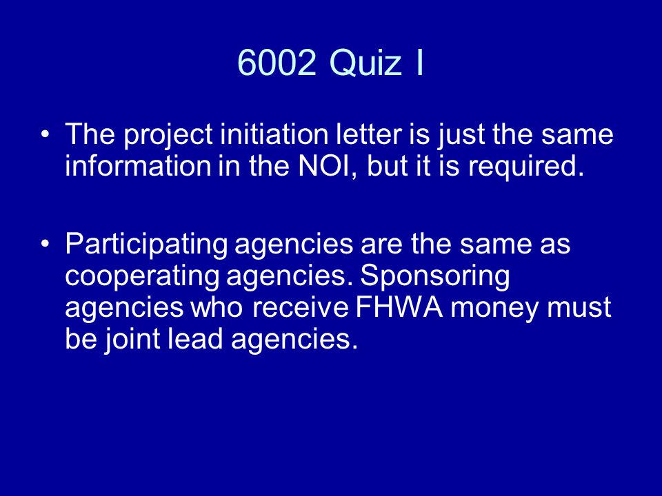 6002 Quiz I The project initiation letter is just the same information in the NOI, but it is required.