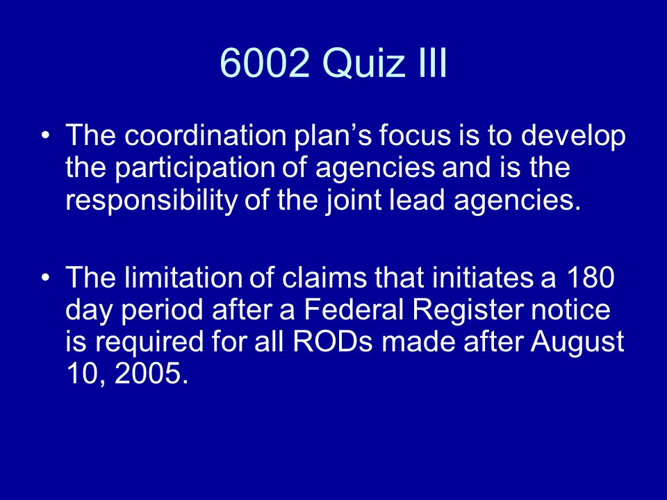 6002 Quiz III The coordination plan's focus is to develop the participation of agencies and is the responsibility of the joint lead agencies.