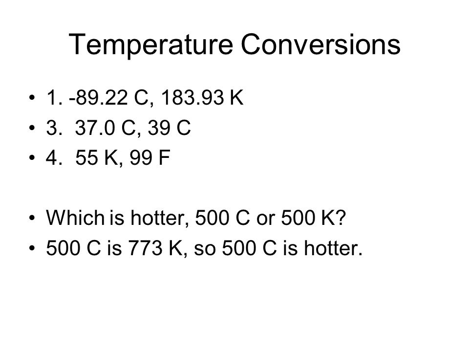 Temperature Conversions 1. -89.22 C, 183.93 K 3.