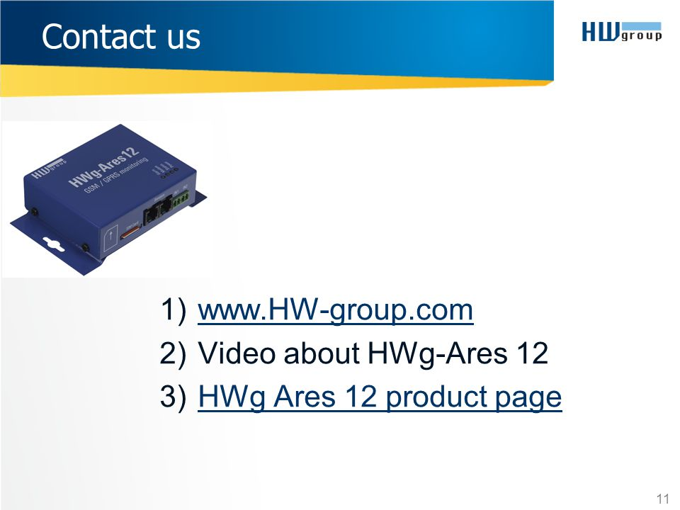 1)www.HW-group.comwww.HW-group.com 2)Video about HWg-Ares 12 3)HWg Ares 12 product pageHWg Ares 12 product page 11 Contact us