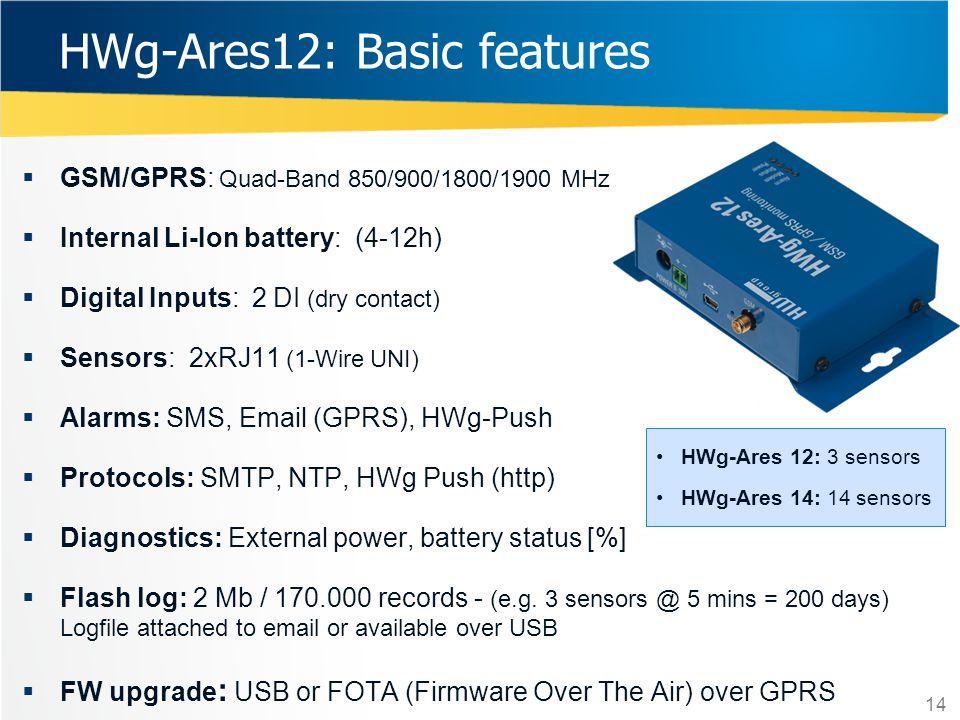 14  GSM/GPRS: Quad-Band 850/900/1800/1900 MHz  Internal Li-Ion battery: (4-12h)  Digital Inputs: 2 DI (dry contact)  Sensors: 2xRJ11 (1-Wire UNI)