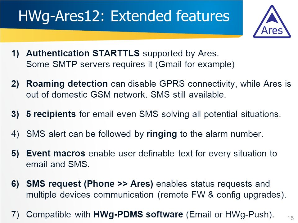 1)Authentication STARTTLS supported by Ares. Some SMTP servers requires it (Gmail for example) 2)Roaming detection can disable GPRS connectivity, whil