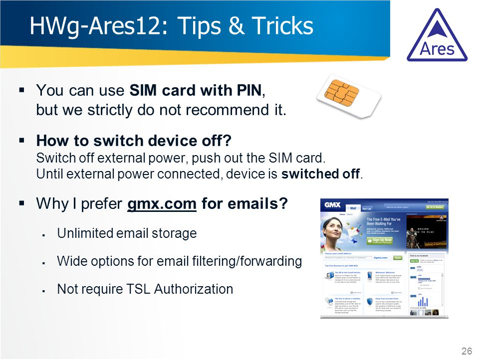  You can use SIM card with PIN, but we strictly do not recommend it.  How to switch device off? Switch off external power, push out the SIM card. Un