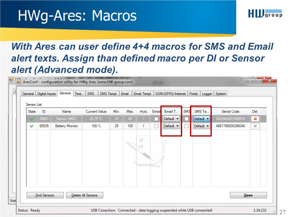With Ares can user define 4+4 macros for SMS and Email alert texts. Assign than defined macro per DI or Sensor alert (Advanced mode). 27 HWg-Ares: Mac