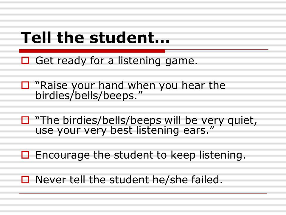 Tell the student…  Get ready for a listening game.