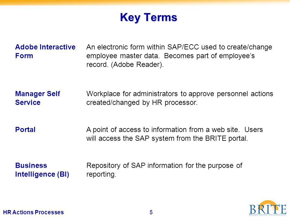 5HR Actions Processes Key Terms Adobe Interactive Form An electronic form within SAP/ECC used to create/change employee master data.