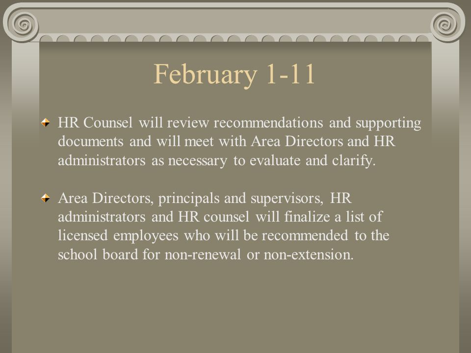 February 1-11 HR Counsel will review recommendations and supporting documents and will meet with Area Directors and HR administrators as necessary to evaluate and clarify.