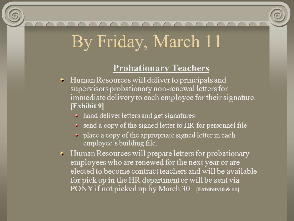 By Friday, March 11 Probationary Teachers Human Resources will deliver to principals and supervisors probationary non-renewal letters for immediate delivery to each employee for their signature.