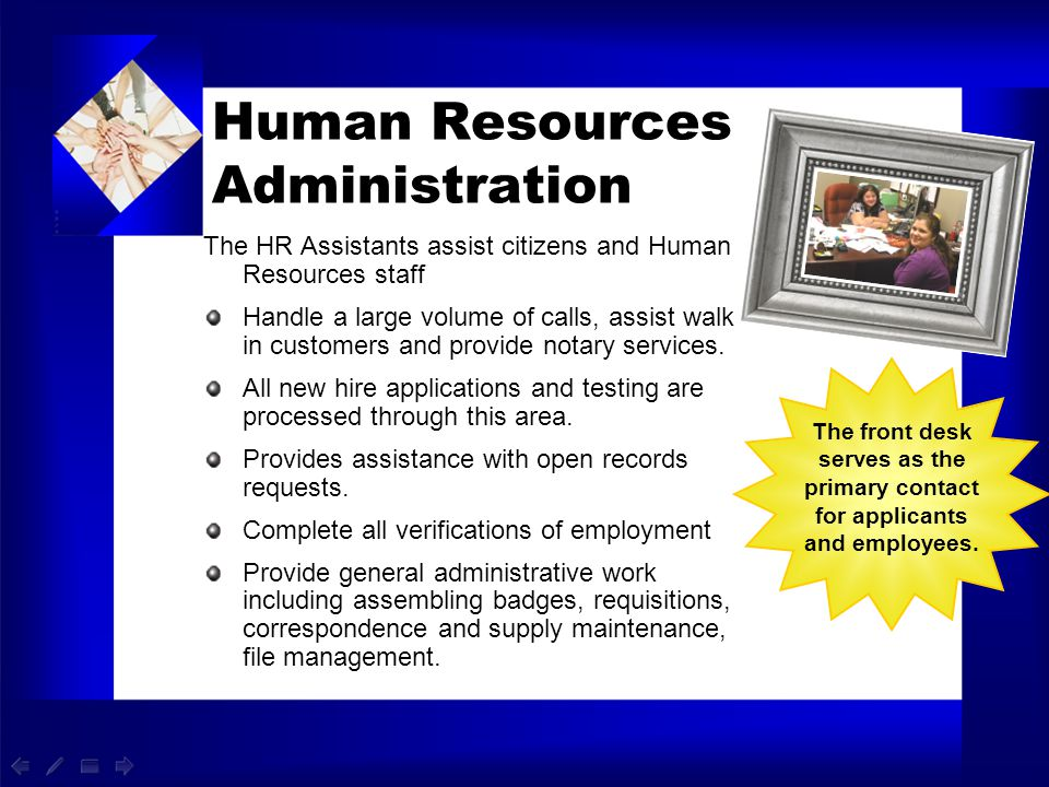 Human Resources Administration The HR Assistants assist citizens and Human Resources staff Handle a large volume of calls, assist walk in customers an