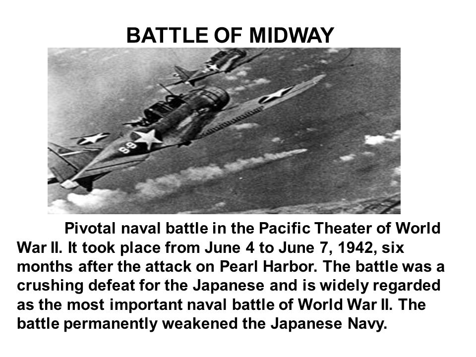 BATTLE OF MIDWAY Pivotal naval battle in the Pacific Theater of World War II.