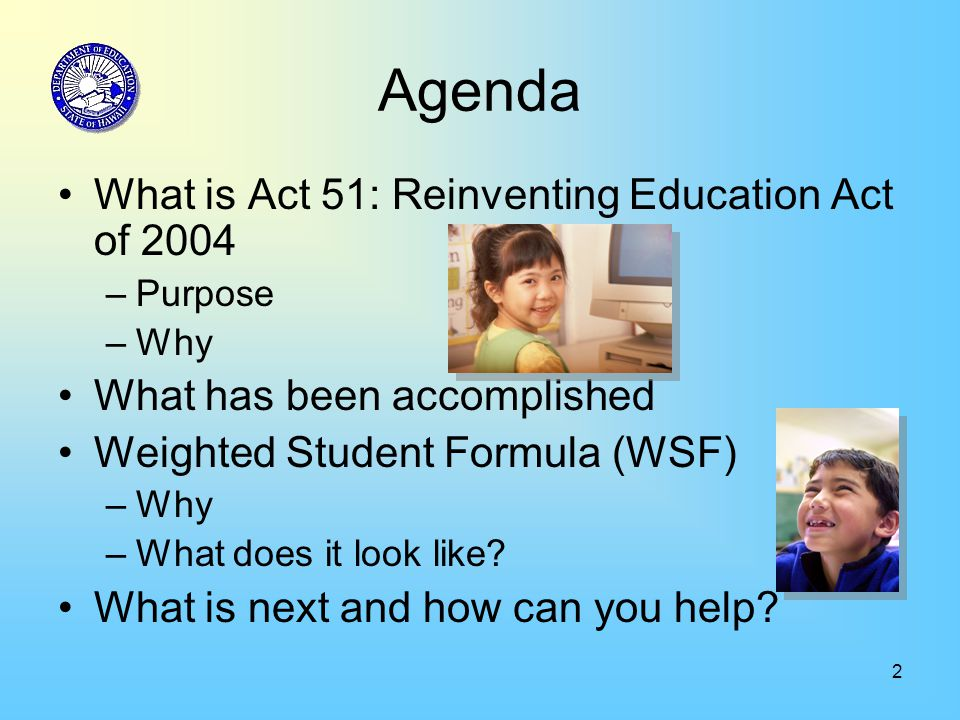 2 Agenda What is Act 51: Reinventing Education Act of 2004 –Purpose –Why What has been accomplished Weighted Student Formula (WSF) –Why –What does it look like.