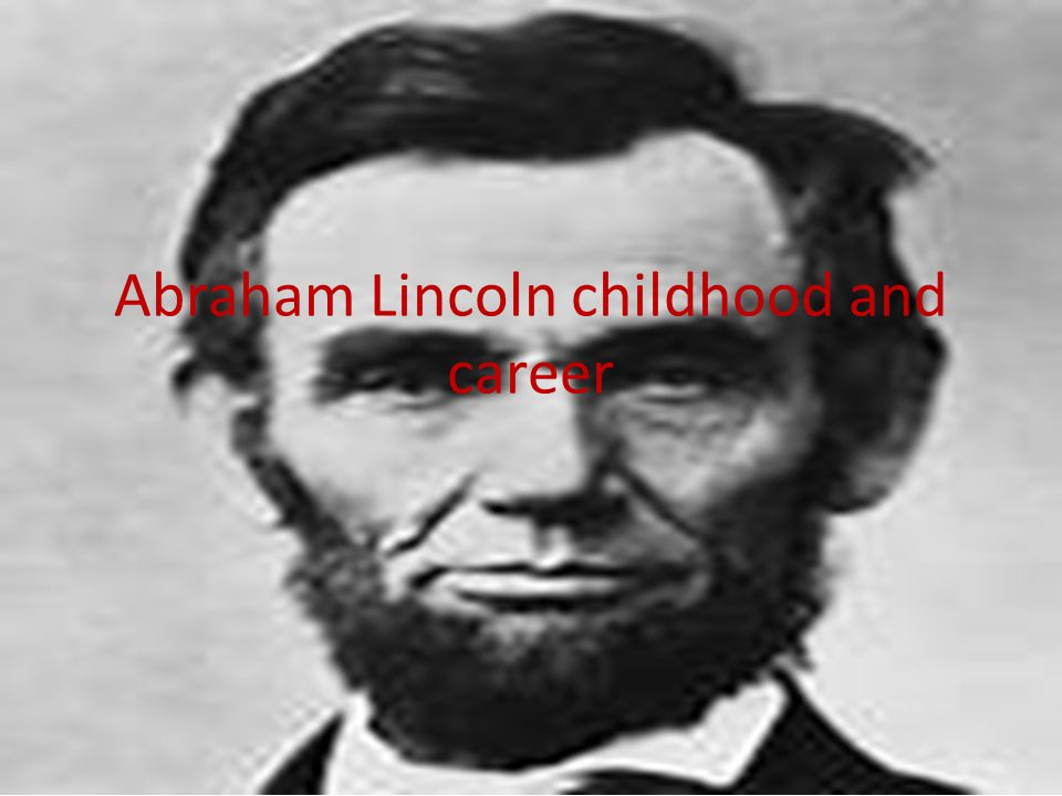 Abraham Lincoln childhood and career