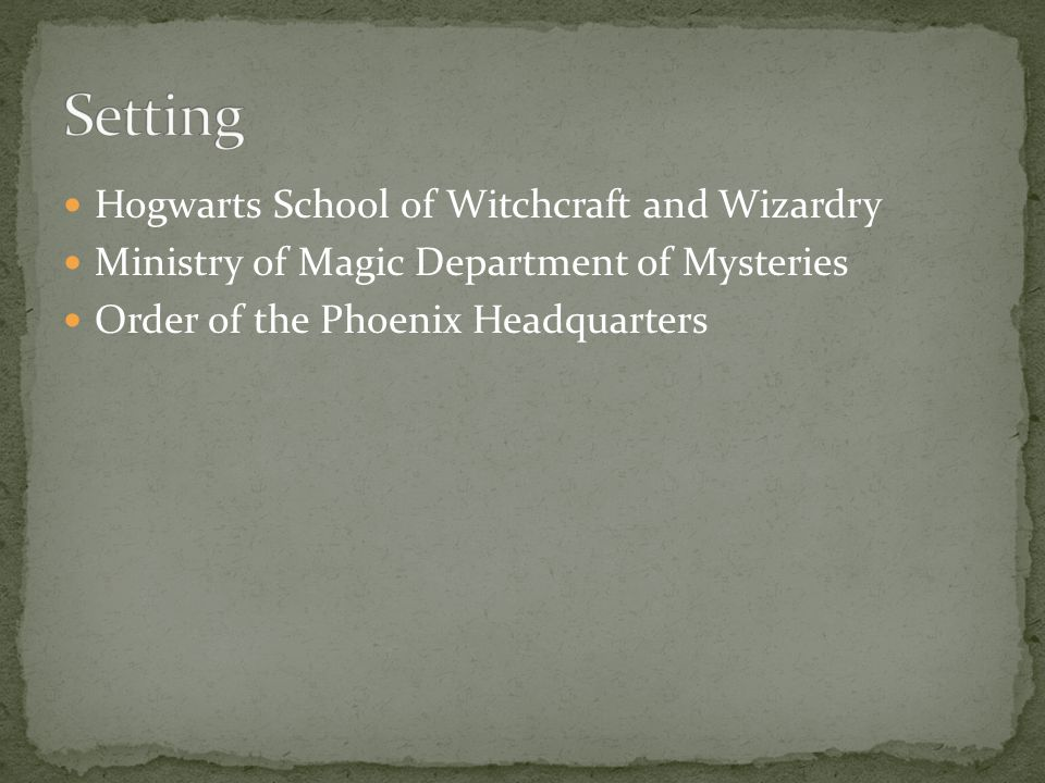 Hogwarts School of Witchcraft and Wizardry Ministry of Magic Department of Mysteries Order of the Phoenix Headquarters