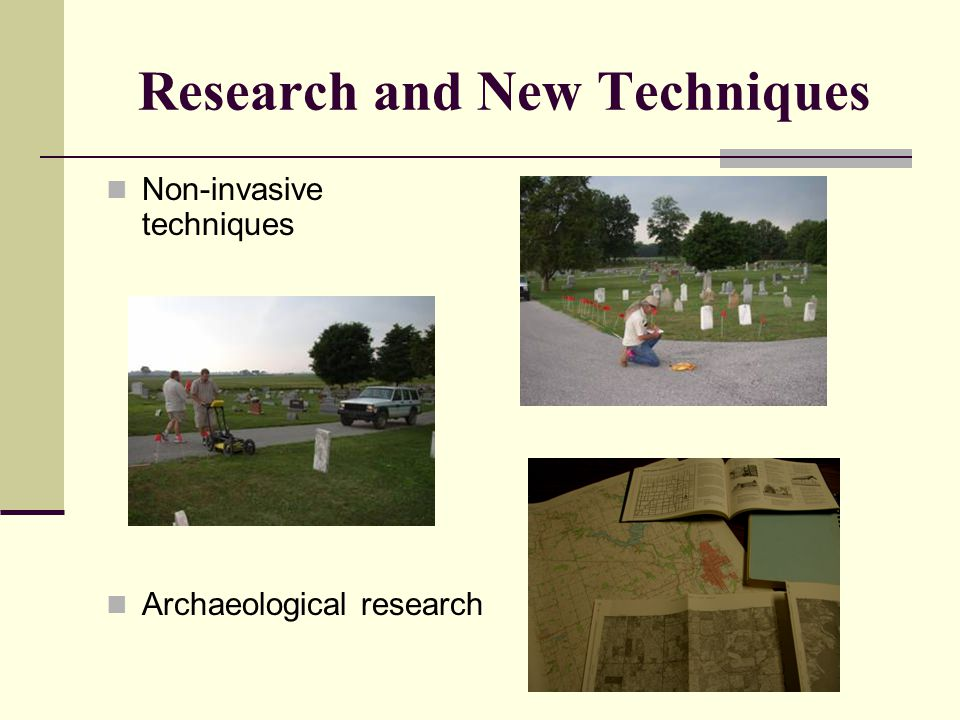 Research and New Techniques Non-invasive techniques Archaeological research