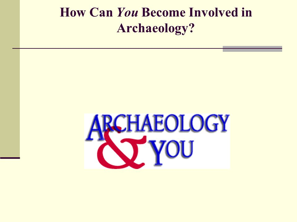 How Can You Become Involved in Archaeology?