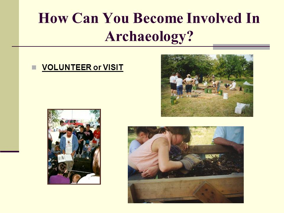 How Can You Become Involved In Archaeology? VOLUNTEER or VISIT