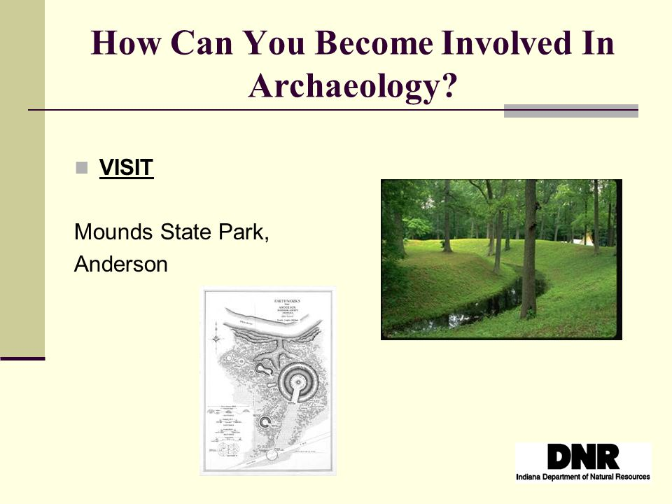 How Can You Become Involved In Archaeology VISIT Mounds State Park, Anderson