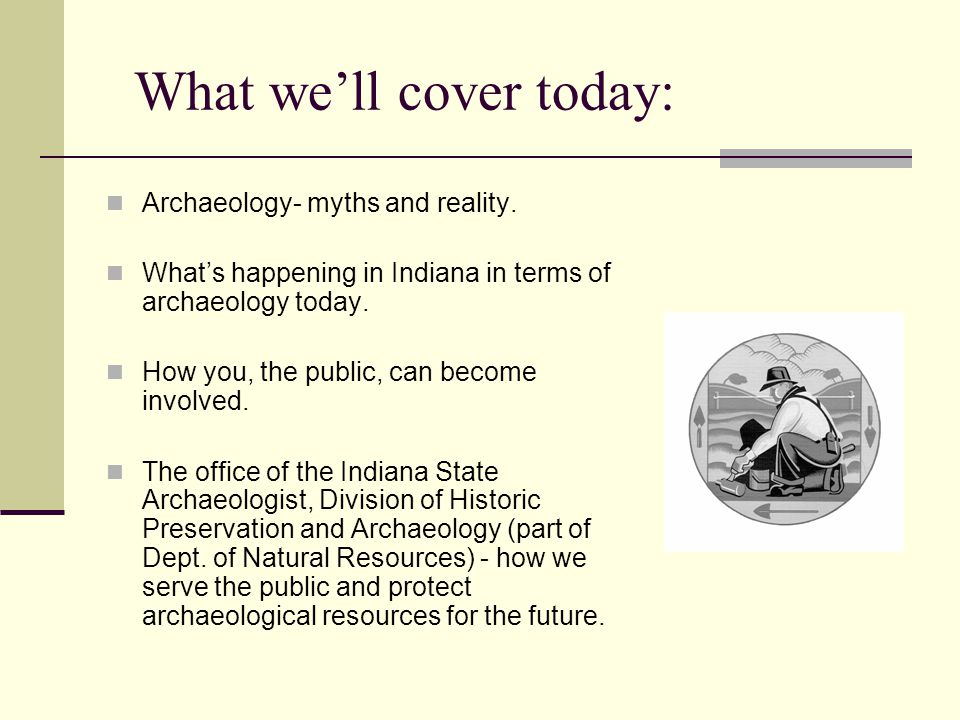 What we'll cover today: Archaeology- myths and reality.