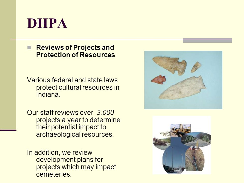 DHPA Reviews of Projects and Protection of Resources Various federal and state laws protect cultural resources in Indiana.