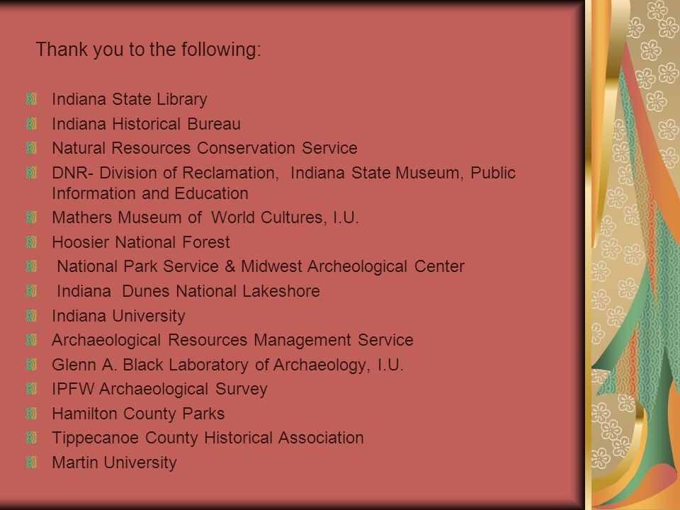 Indiana State Library Indiana Historical Bureau Natural Resources Conservation Service DNR- Division of Reclamation, Indiana State Museum, Public Information and Education Mathers Museum of World Cultures, I.U.