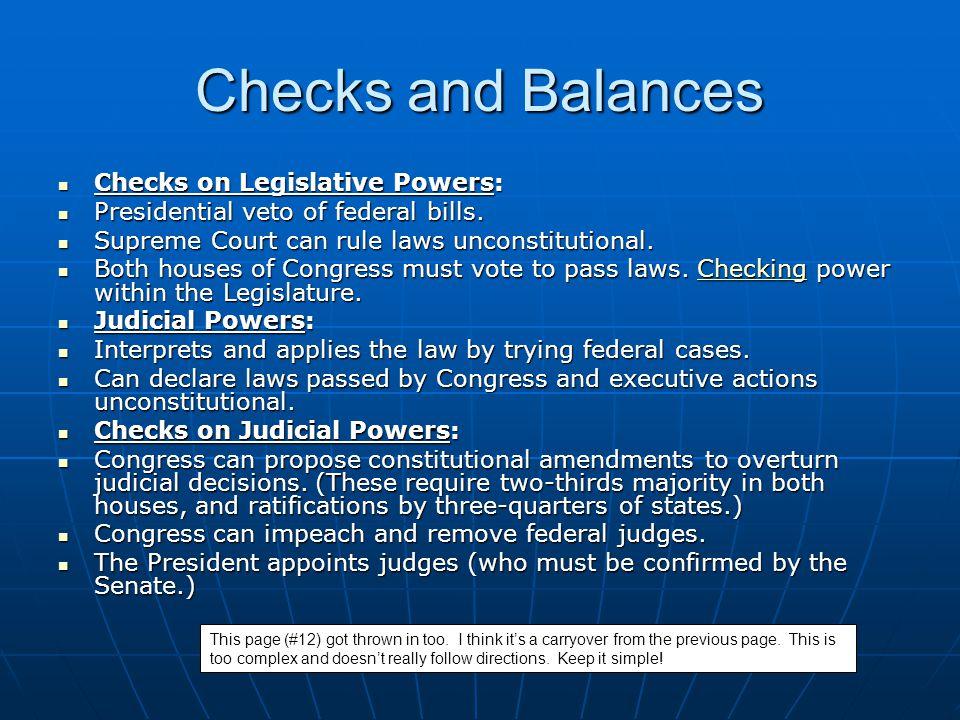Checks and Balances Checks on Legislative Powers: Checks on Legislative Powers: Presidential veto of federal bills. Presidential veto of federal bills