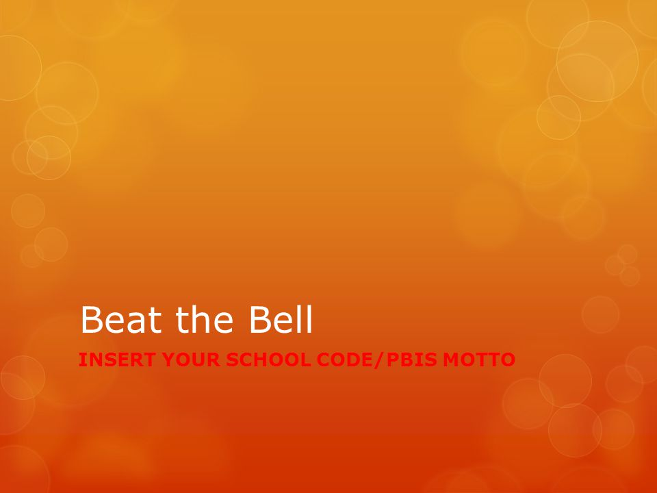 RESPONSIBILITY – BEAT THE BELL This year [YOUR HIGH SCHOOL NAME] is focusing on increasing positive behaviors across our campus and in our communities.