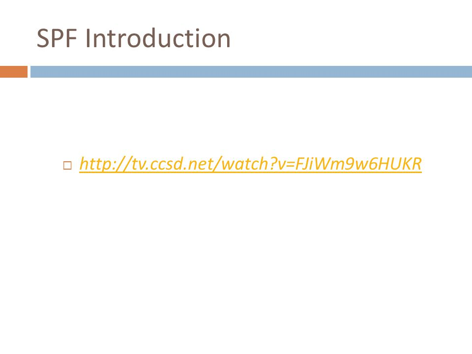 SPF Introduction  http://tv.ccsd.net/watch?v=FJiWm9w6HUKR http://tv.ccsd.net/watch?v=FJiWm9w6HUKR