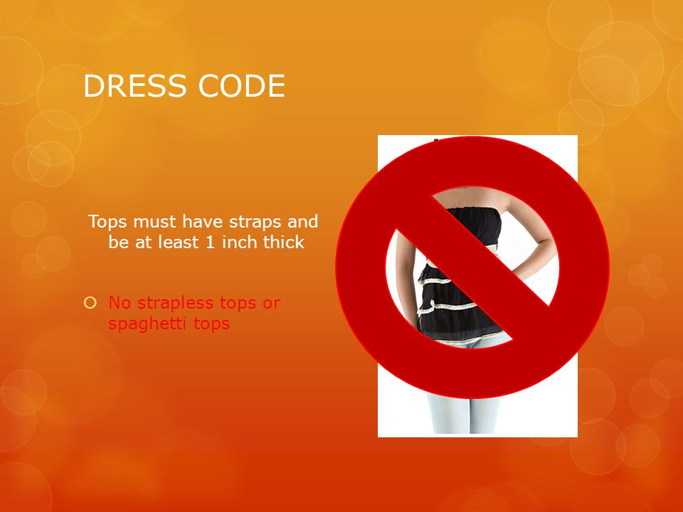 DRESS CODE  Chests must be covered
