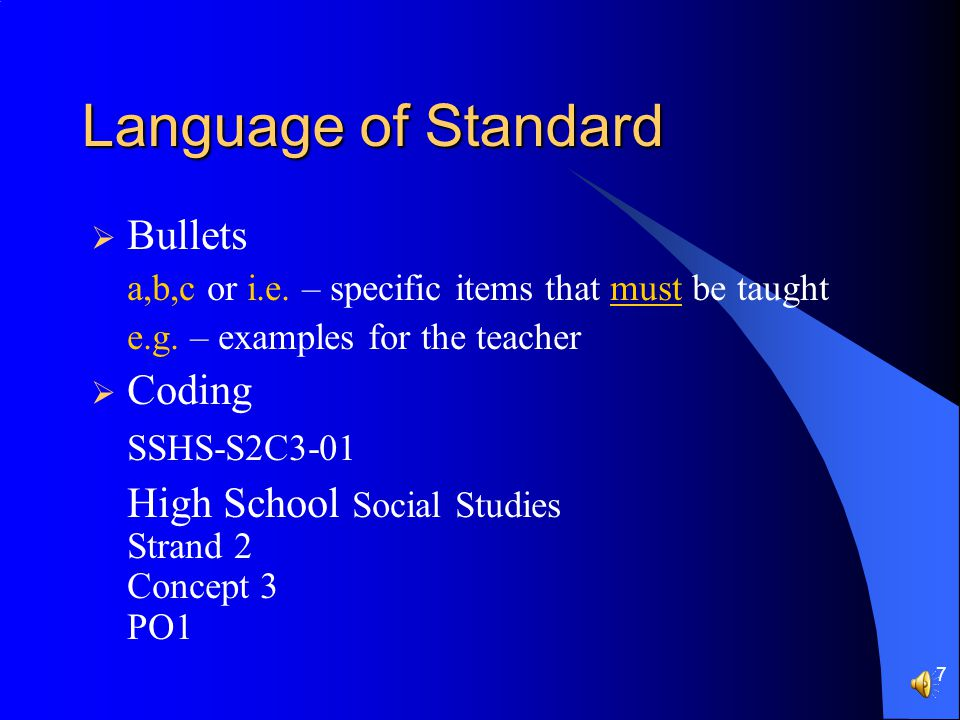7 Language of Standard  Bullets a,b,c or i.e.– specific items that must be taught e.g.