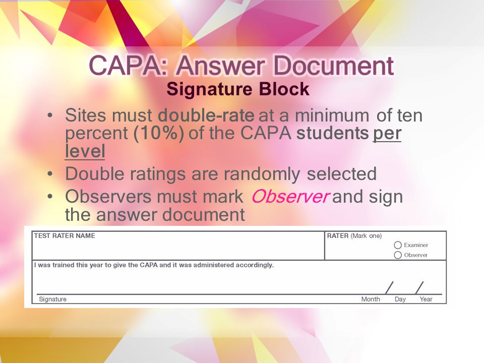 Sites must double-rate at a minimum of ten percent (10%) of the CAPA students per level Double ratings are randomly selected Observers must mark Observer and sign the answer document Signature Block