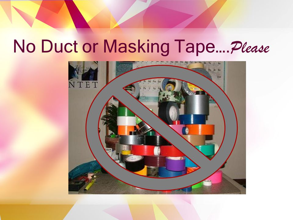 No Duct or Masking Tape…. Please