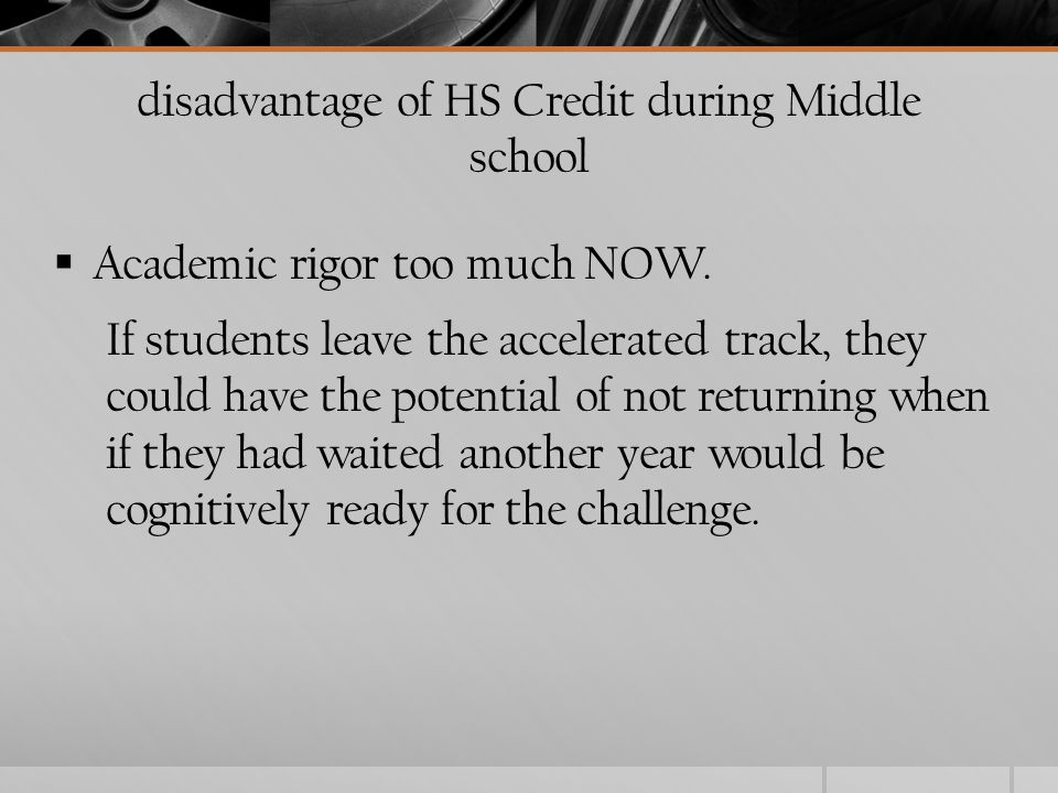disadvantage of HS Credit during Middle school  Academic rigor too much NOW.