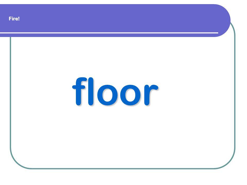 Fire! floor