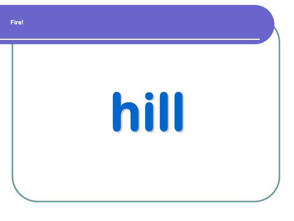 Fire! hill