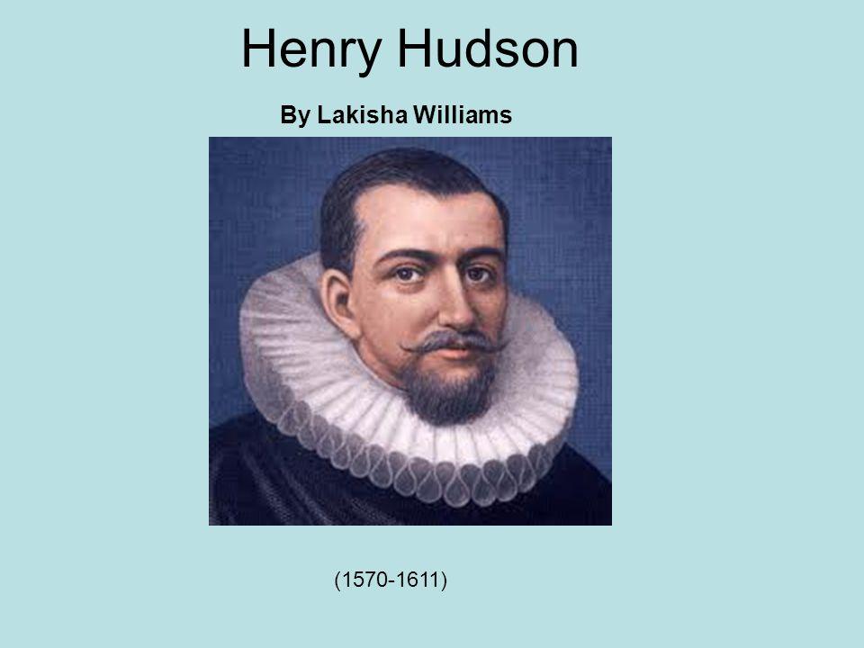 Henry Hudson By Lakisha Williams (1570-1611)