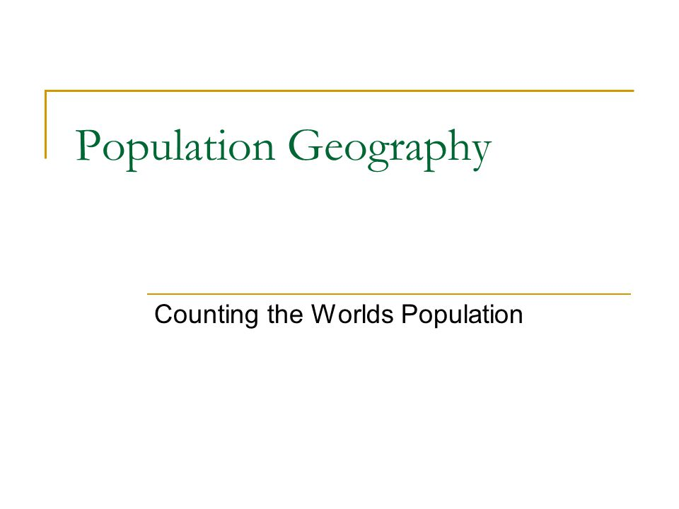 Population Geography Counting the Worlds Population