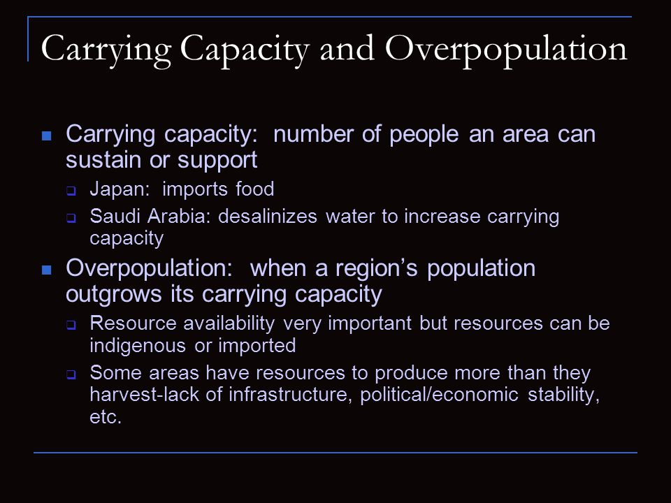 Carrying Capacity and Overpopulation Carrying capacity: number of people an area can sustain or support  Japan: imports food  Saudi Arabia: desalini