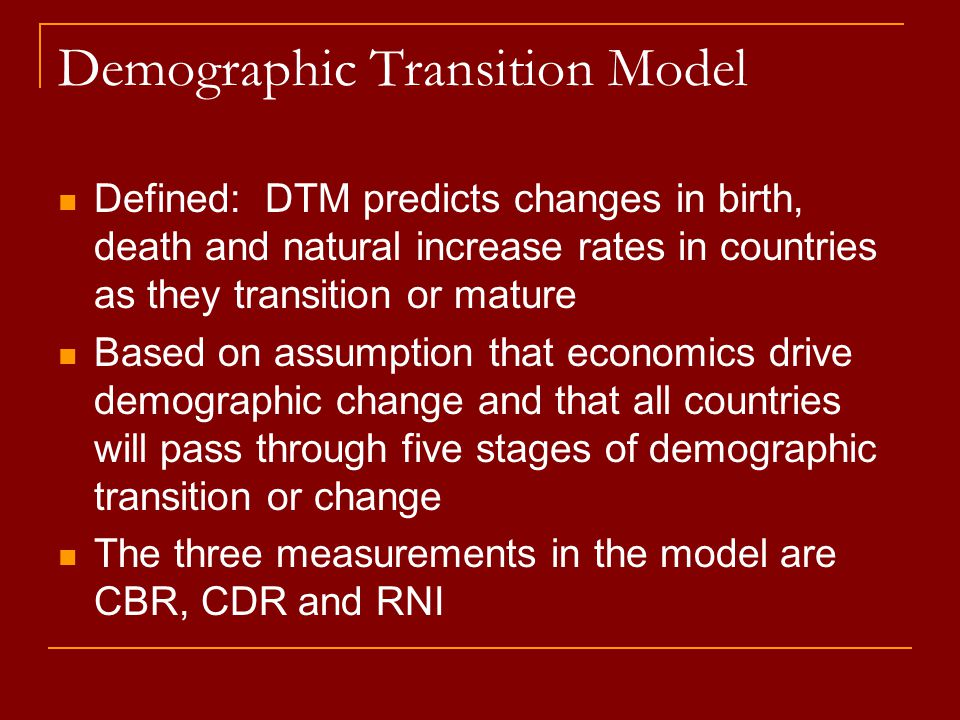 Demographic Transition Model Defined: DTM predicts changes in birth, death and natural increase rates in countries as they transition or mature Based