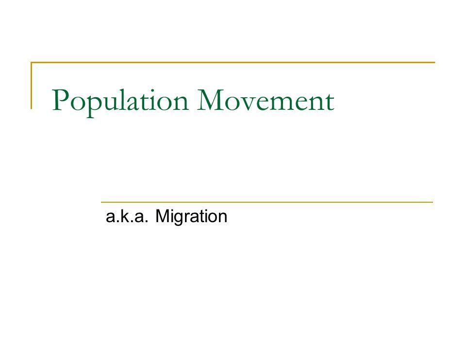 Population Movement a.k.a. Migration