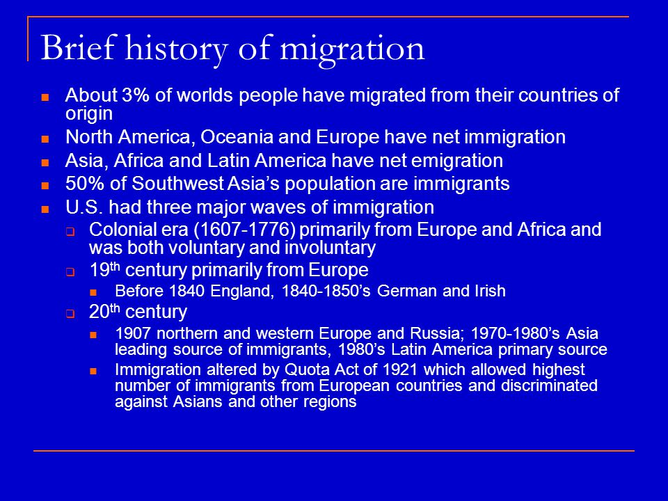 Brief history of migration About 3% of worlds people have migrated from their countries of origin North America, Oceania and Europe have net immigrati