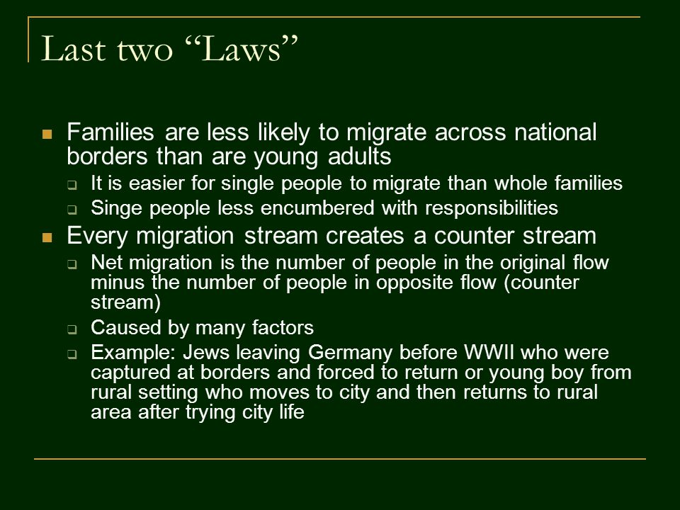 """Last two """"Laws"""" Families are less likely to migrate across national borders than are young adults  It is easier for single people to migrate than who"""