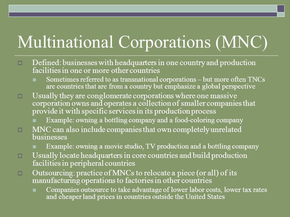 Multinational Corporations (MNC)  Defined: businesses with headquarters in one country and production facilities in one or more other countries Somet