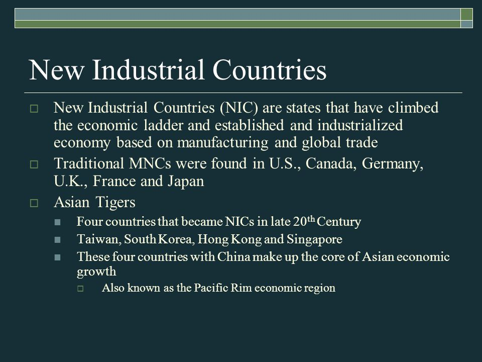 New Industrial Countries  New Industrial Countries (NIC) are states that have climbed the economic ladder and established and industrialized economy
