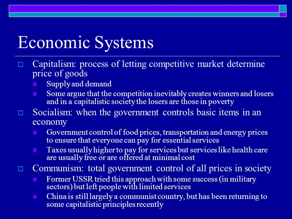 Economic Systems  Capitalism: process of letting competitive market determine price of goods Supply and demand Some argue that the competition inevit
